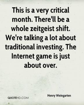 Henry Weingarten - This is a very critical month. There'll be a whole zeitgeist shift. We're talking a lot about traditional investing. The Internet game is just about over.
