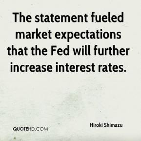 Hiroki Shimazu - The statement fueled market expectations that the Fed will further increase interest rates.
