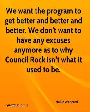 We want the program to get better and better and better. We don't want to have any excuses anymore as to why Council Rock isn't what it used to be.
