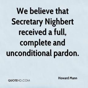 Howard Mann - We believe that Secretary Nighbert received a full, complete and unconditional pardon.