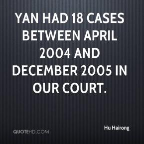 Yan had 18 cases between April 2004 and December 2005 in our court.