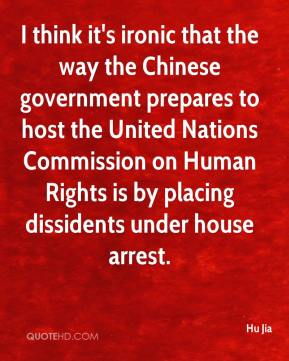 Hu Jia - I think it's ironic that the way the Chinese government prepares to host the United Nations Commission on Human Rights is by placing dissidents under house arrest.