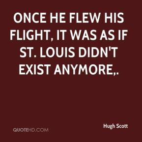Hugh Scott - Once he flew his flight, it was as if St. Louis didn't exist anymore.