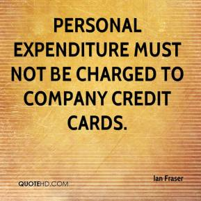 Ian Fraser - Personal expenditure must not be charged to company credit cards.