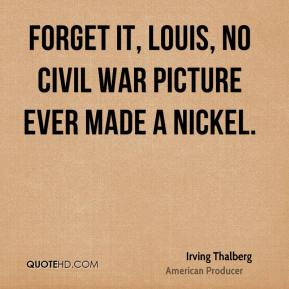 Forget it, Louis, no Civil War picture ever made a nickel.