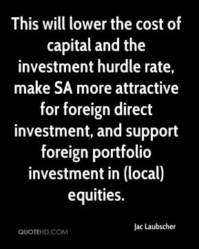 Jac Laubscher - This will lower the cost of capital and the investment hurdle rate, make SA more attractive for foreign direct investment, and support foreign portfolio investment in (local) equities.