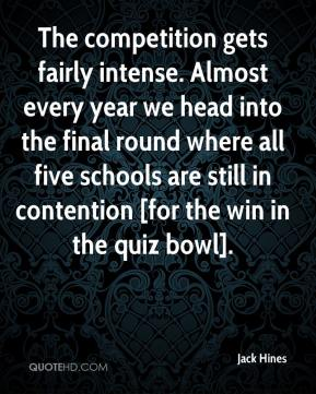Jack Hines - The competition gets fairly intense. Almost every year we head into the final round where all five schools are still in contention [for the win in the quiz bowl].