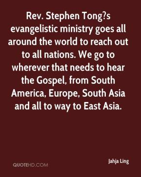 Rev. Stephen Tong?s evangelistic ministry goes all around the world to reach out to all nations. We go to wherever that needs to hear the Gospel, from South America, Europe, South Asia and all to way to East Asia.