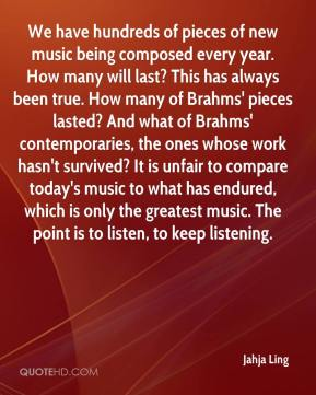We have hundreds of pieces of new music being composed every year. How many will last? This has always been true. How many of Brahms' pieces lasted? And what of Brahms' contemporaries, the ones whose work hasn't survived? It is unfair to compare today's music to what has endured, which is only the greatest music. The point is to listen, to keep listening.