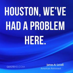 Houston, we've had a problem here.