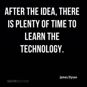 After the idea, there is plenty of time to learn the technology.