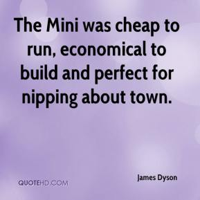 James Dyson - The Mini was cheap to run, economical to build and perfect for nipping about town.
