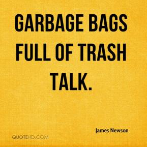James Newson - Garbage bags full of trash talk.