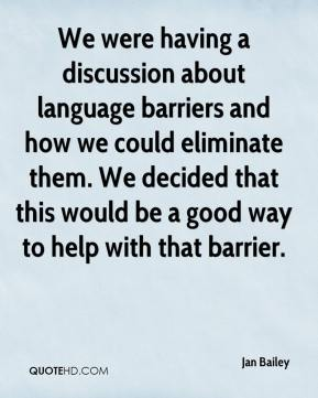 Jan Bailey - We were having a discussion about language barriers and how we could eliminate them. We decided that this would be a good way to help with that barrier.
