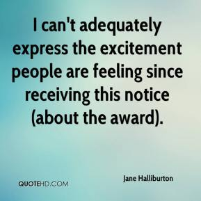 Jane Halliburton  - I can't adequately express the excitement people are feeling since receiving this notice (about the award).