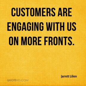 Jarrett Lilien  - Customers are engaging with us on more fronts.
