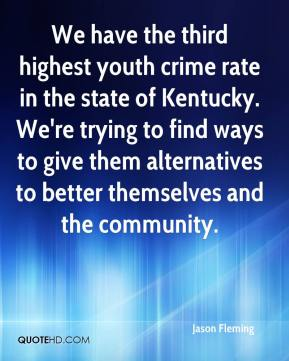 Jason Fleming - We have the third highest youth crime rate in the state of Kentucky. We're trying to find ways to give them alternatives to better themselves and the community.
