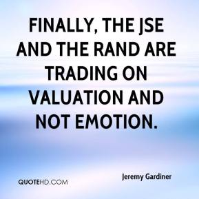 Finally, the JSE and the rand are trading on valuation and not emotion.