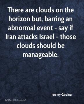 There are clouds on the horizon but, barring an abnormal event - say if Iran attacks Israel - those clouds should be manageable.