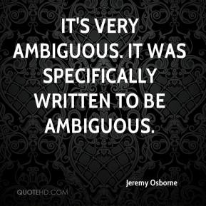 Jeremy Osborne  - It's very ambiguous. It was specifically written to be ambiguous.