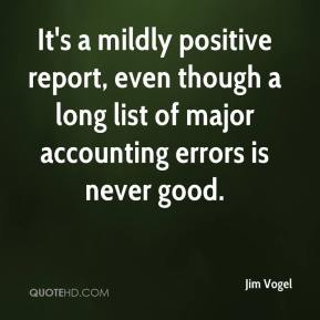 Jim Vogel  - It's a mildly positive report, even though a long list of major accounting errors is never good.