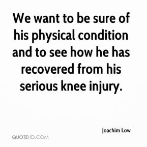 We want to be sure of his physical condition and to see how he has recovered from his serious knee injury.