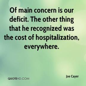 Joe Cayer  - Of main concern is our deficit. The other thing that he recognized was the cost of hospitalization, everywhere.