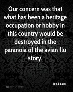 Our concern was that what has been a heritage occupation or hobby in this country would be destroyed in the paranoia of the avian flu story.