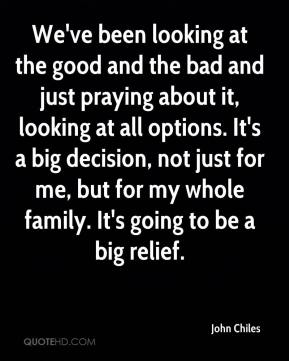 John Chiles  - We've been looking at the good and the bad and just praying about it, looking at all options. It's a big decision, not just for me, but for my whole family. It's going to be a big relief.