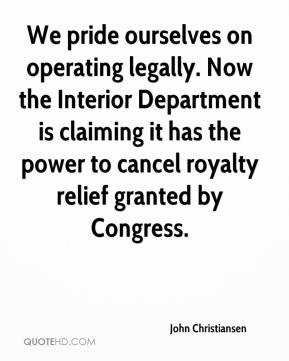 John Christiansen  - We pride ourselves on operating legally. Now the Interior Department is claiming it has the power to cancel royalty relief granted by Congress.