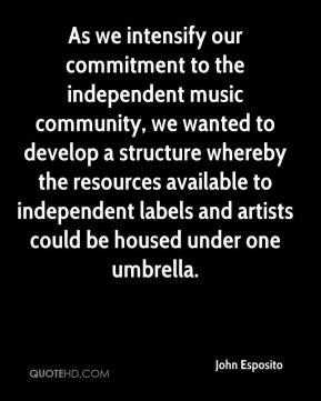 As we intensify our commitment to the independent music community, we wanted to develop a structure whereby the resources available to independent labels and artists could be housed under one umbrella.