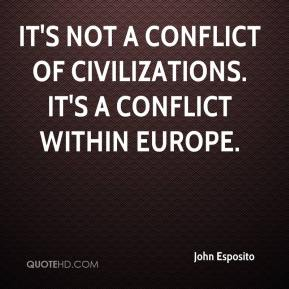 It's not a conflict of civilizations. It's a conflict within Europe.