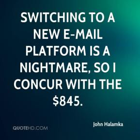 Switching to a new e-mail platform is a nightmare, so I concur with the $845.