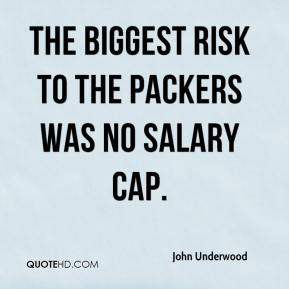 John Underwood  - The biggest risk to the Packers was no salary cap.