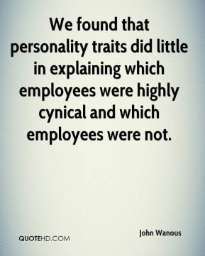 We found that personality traits did little in explaining which employees were highly cynical and which employees were not.