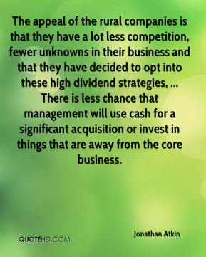 Jonathan Atkin  - The appeal of the rural companies is that they have a lot less competition, fewer unknowns in their business and that they have decided to opt into these high dividend strategies, ... There is less chance that management will use cash for a significant acquisition or invest in things that are away from the core business.