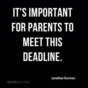 Jonathan Burman  - It's important for parents to meet this deadline.