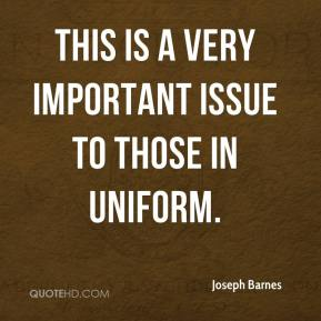 Joseph Barnes  - This is a very important issue to those in uniform.