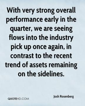 Josh Rosenberg  - With very strong overall performance early in the quarter, we are seeing flows into the industry pick up once again, in contrast to the recent trend of assets remaining on the sidelines.