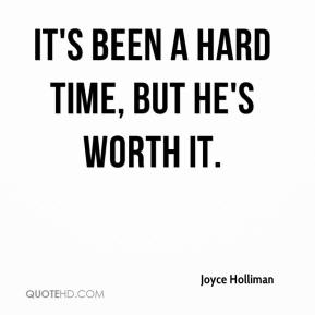 Joyce Holliman  - It's been a hard time, but he's worth it.
