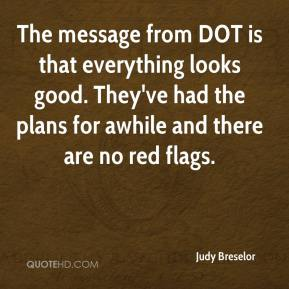 Judy Breselor  - The message from DOT is that everything looks good. They've had the plans for awhile and there are no red flags.