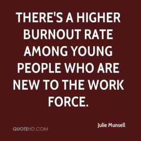 There's a higher burnout rate among young people who are new to the work force.