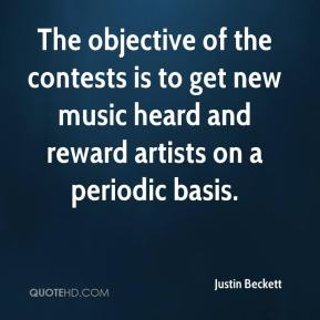 Justin Beckett  - The objective of the contests is to get new music heard and reward artists on a periodic basis.