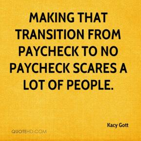 Making that transition from paycheck to no paycheck scares a lot of people.