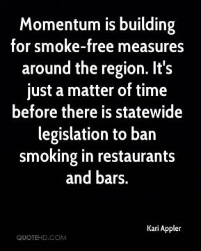 Momentum is building for smoke-free measures around the region. It's just a matter of time before there is statewide legislation to ban smoking in restaurants and bars.