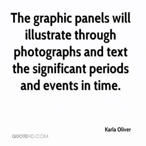 Karla Oliver  - The graphic panels will illustrate through photographs and text the significant periods and events in time.