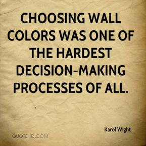 Karol Wight  - Choosing wall colors was one of the hardest decision-making processes of all.