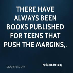 Kathleen Horning  - There have always been books published for teens that push the margins.
