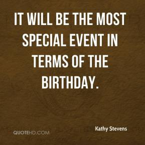 Kathy Stevens  - It will be the most special event in terms of the birthday.