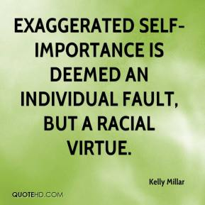 Exaggerated self-importance is deemed an individual fault, but a racial virtue.